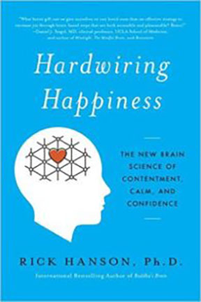 Hardwiring Happiness: The New Brain Science of Contentment, Calm, and Confidence by Rick Hanson