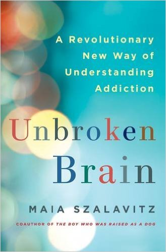 Unbroken Brain: A Revolutionary New Way of Understanding Addiction